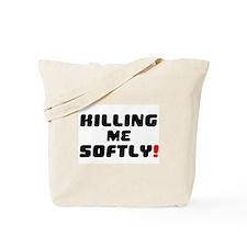 KILLING ME SOFTLY! Tote Bag