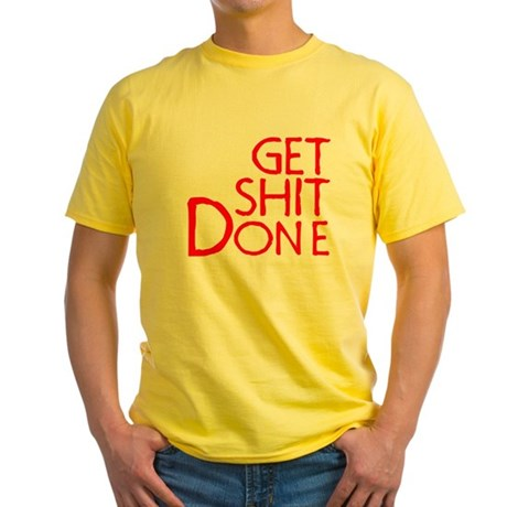 Get Shit Done Yellow T-Shirt