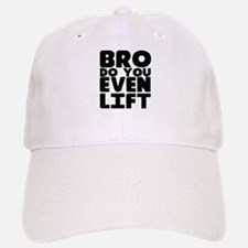 Bro Do You Even Lift Baseball Baseball Cap