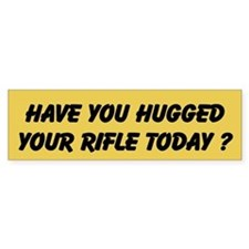 Have You Hugged Your Rifle Today Bumper Sticker