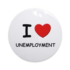 I Love unemployment Ornament (Round)