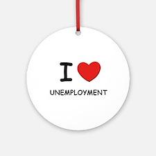 I Love unemployment Ornament (Round)