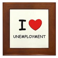I Love unemployment Framed Tile