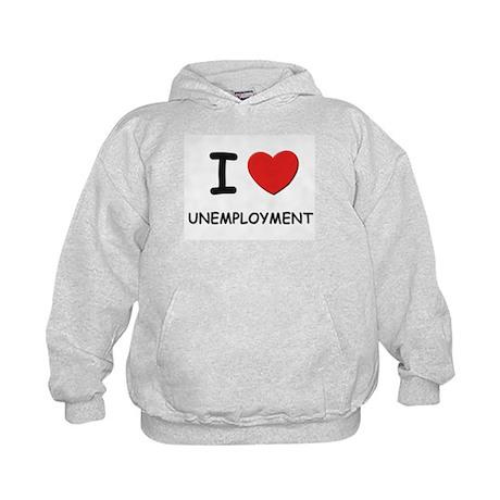 I Love unemployment Kids Hoodie