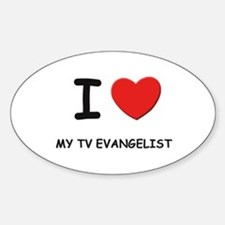 I Love tv evangelists Oval Decal