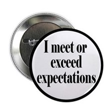 "I Meet Or Exceed Expectations 2.25"" Button"