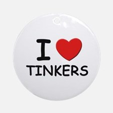 I Love tinkers Ornament (Round)