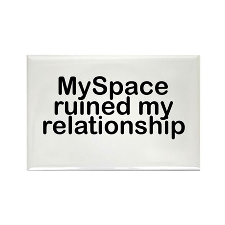MySpace ruined my relationship Rectangle Magnet