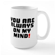 YOU ARE ALWAYS ON MY MIND! Mug