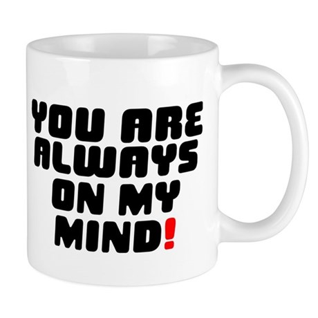 YOU ARE ALWAYS ON MY MIND! Small Mug
