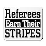 Refs Earn Their Stripes Mousepad