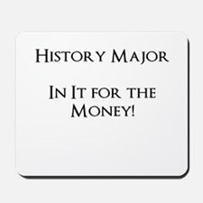 History Major - In It for the $ Mousepad