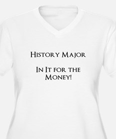 History Major - In It for the $ Plus Size T-Shirt