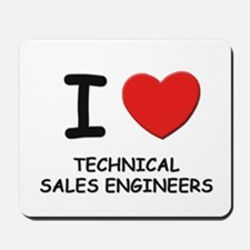 I love technical sales engineers Mousepad