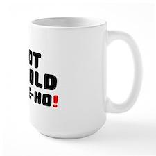 I GOT THE OLD HEAVE-HO! Mug
