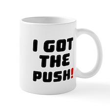 I GOT THE PUSH! Small Mug