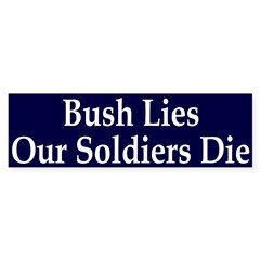 Bush Lies, Our Soldiers Die Bumper Sticker