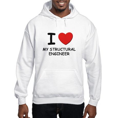 I love structural engineers Hooded Sweatshirt