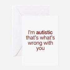 I'm autistic, that's what's wrong with you Greetin