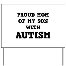 Proud Mom Of My Son With Autism Yard Sign