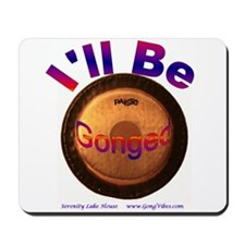 I'll Be Gonged Mousepad