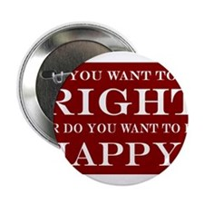 """Do You Want To Be Right Or Happy? 003 2.25"""" Button"""