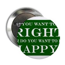 """Do You Want To Be Right Or Happy? 004 2.25"""" Button"""