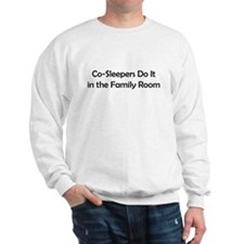 Co-Sleepers Do It in the Family Room Sweatshirt