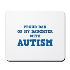 Proud Dad Of My Daughter With Autism Mousepad