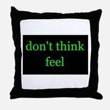 Don't Think Feel Throw Pillow