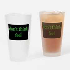 Don't Think Feel Drinking Glass