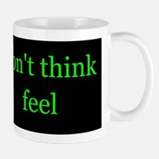 Don't Think Feel Mug