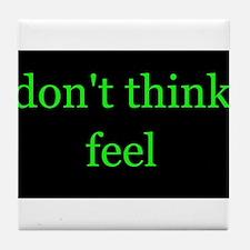 Don't Think Feel Tile Coaster