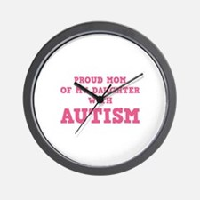 Proud Mom Of My Daughter With Autism Wall Clock
