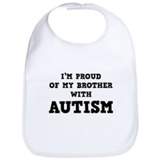 I'm Proud Of My Brother With Autism Bib