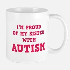 I'm Proud Of My Sister With Autism Mug