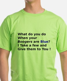 What do you do When your Boogers are Blue? T-Shirt