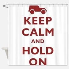Keep Calm and Hold On Shower Curtain