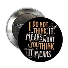"Princess Bride It Means 2.25"" Button"