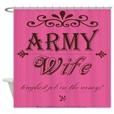Army Wife: Toughest Job in the Army Shower Curtain