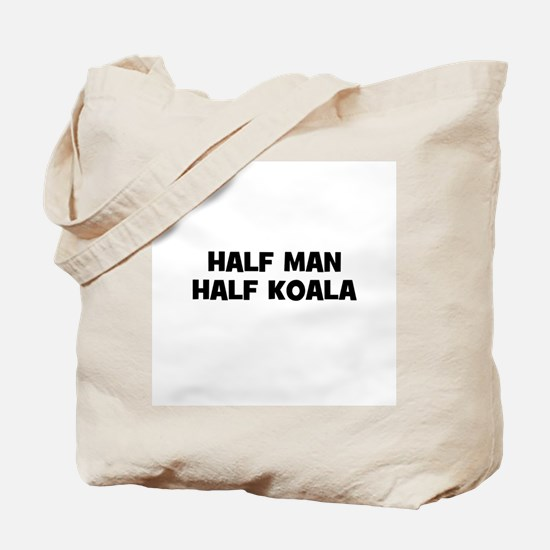 Half Man~Half Koala Tote Bag