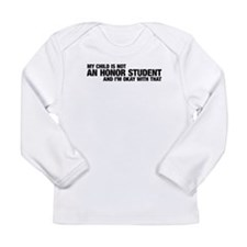 My Child is NOT an Honor Student Long Sleeve T-Shi