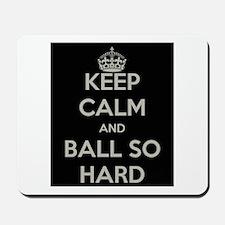 Keep Calm and Ball So Hard Mousepad