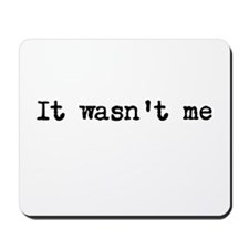 It wasnt me Mousepad