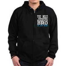 You need Jesus Bro Zip Hoodie