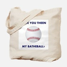 Have you theen my batheball? Tote Bag