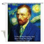Van Gogh Paint My Dream Shower Curtain