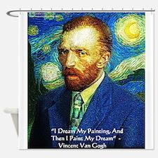 Van Gogh Paint My Dream Shower Curtain