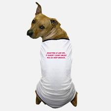 Squatting is like sex... Dog T-Shirt