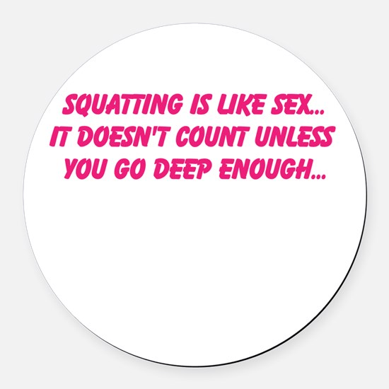 Squatting is like sex... Round Car Magnet
